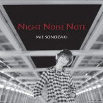 『NIGHT NOISE NOTE』発売ライブ「園崎未恵の會(かい) 2011!」開催決定!